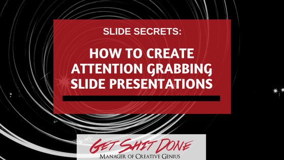 How to Create Attention Grabbing PowerPoint - Get Shit Done